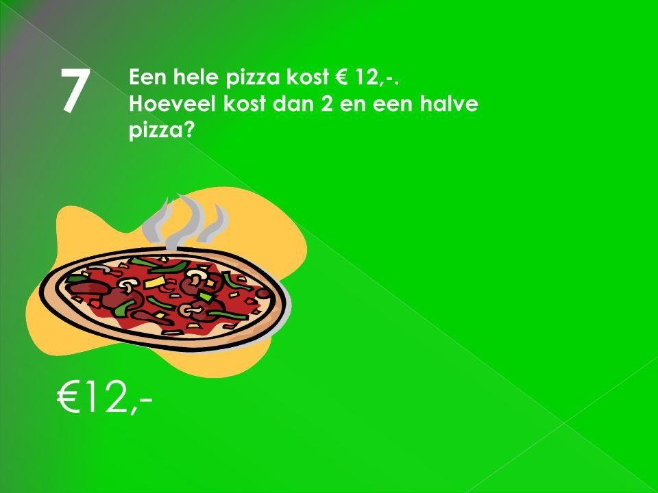 7 €12,- Een hele pizza kost € 12,-.