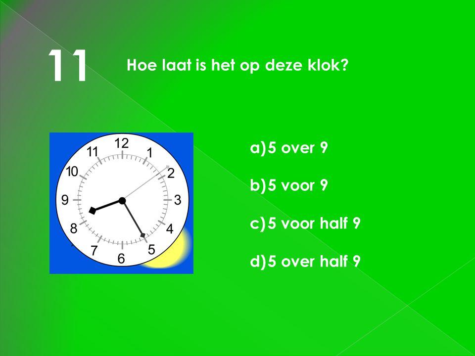 11 Hoe laat is het op deze klok 5 over 9 5 voor 9 5 voor half 9