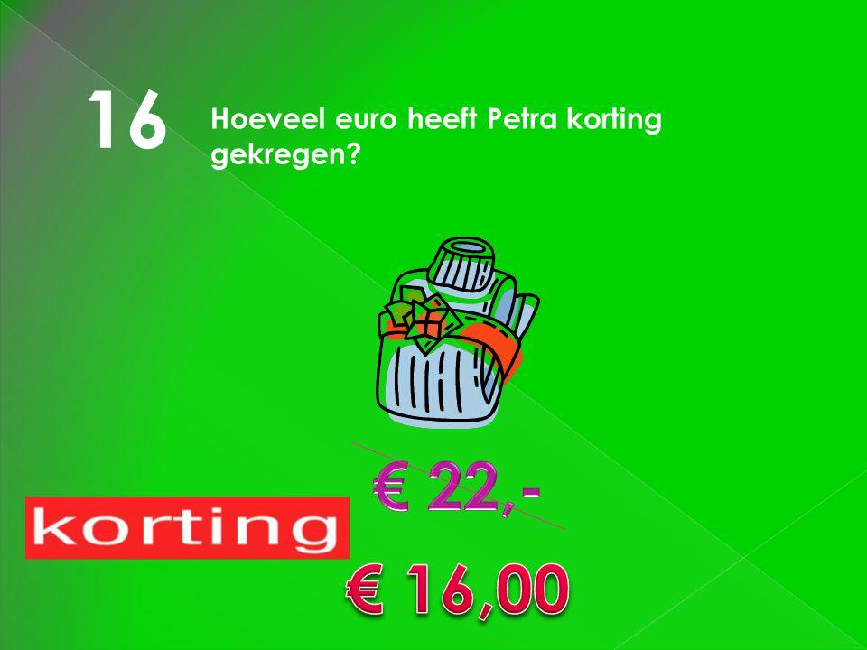 16 Hoeveel euro heeft Petra korting gekregen € 22,- € 16,00