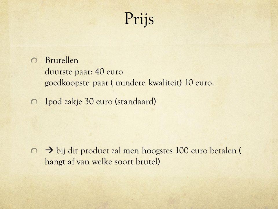 Prijs Brutellen duurste paar: 40 euro goedkoopste paar ( mindere kwaliteit) 10 euro. Ipod zakje 30 euro (standaard)