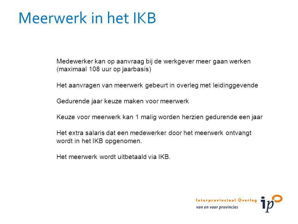 Meerwerk in het IKB Medewerker kan op aanvraag bij de werkgever meer gaan werken (maximaal 108 uur op jaarbasis)