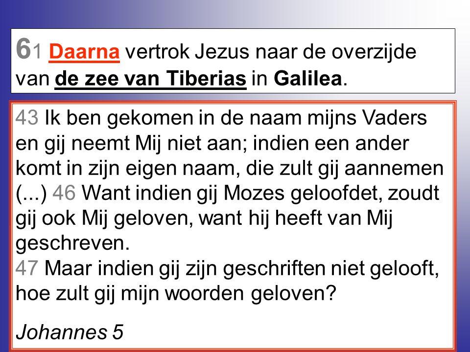 61 Daarna vertrok Jezus naar de overzijde van de zee van Tiberias in Galilea.