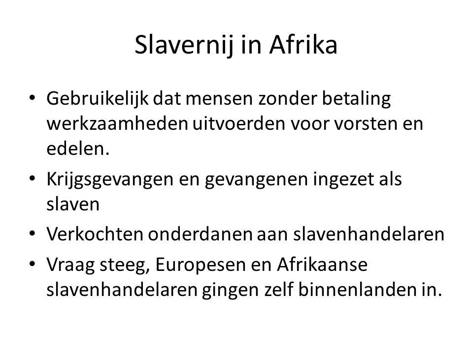Slavernij in Afrika Gebruikelijk dat mensen zonder betaling werkzaamheden uitvoerden voor vorsten en edelen.