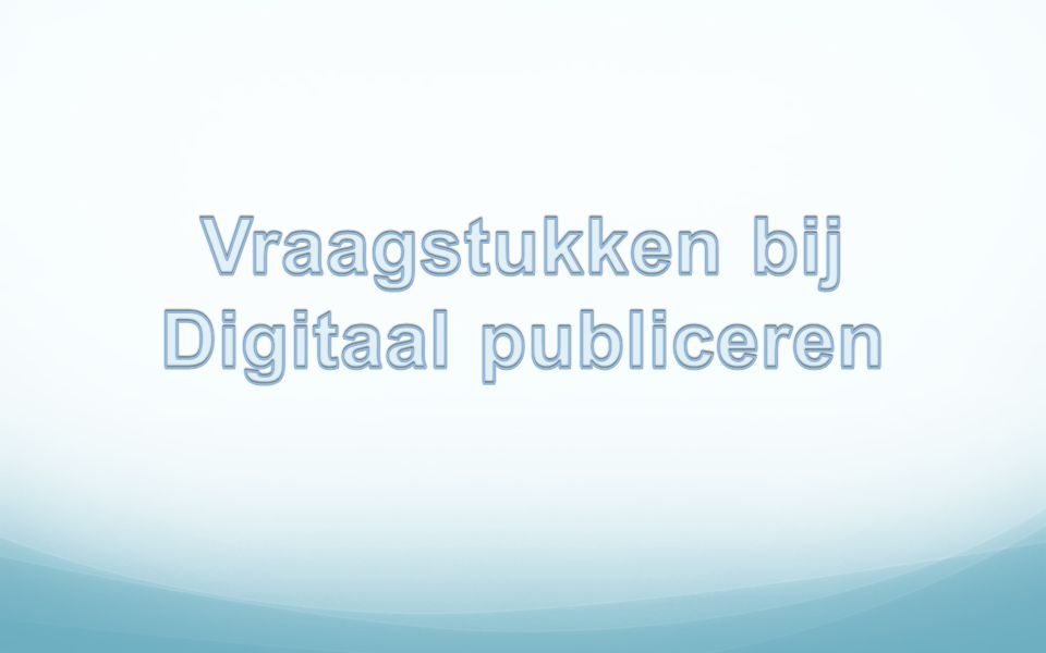Vraagstukken bij Digitaal publiceren