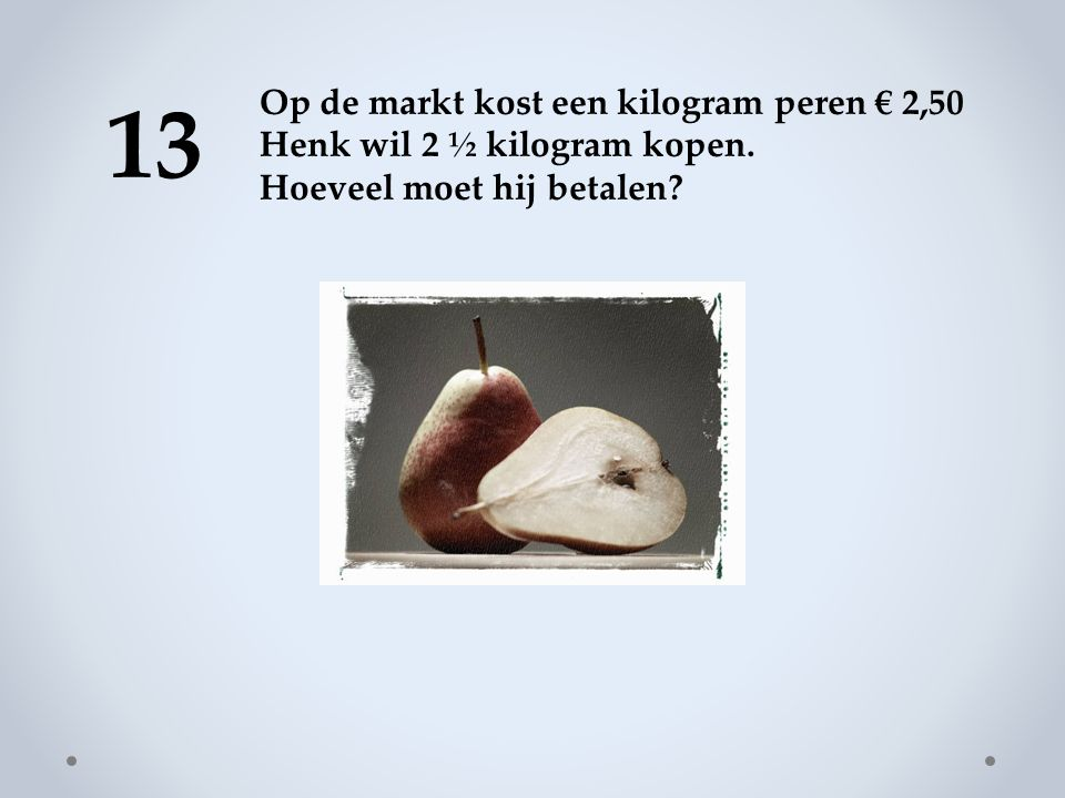 13 Op de markt kost een kilogram peren € 2,50