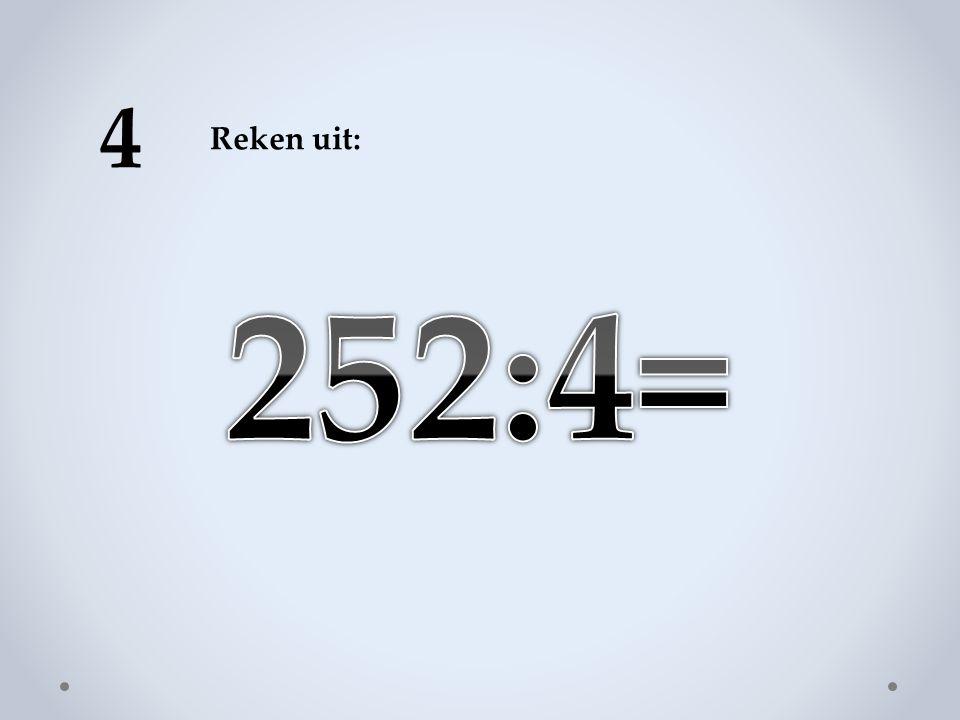 4 Reken uit: 252:4=