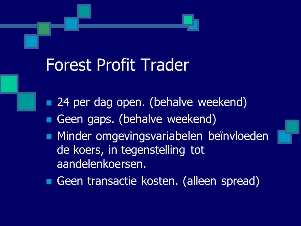 Forest Profit Trader 24 per dag open. (behalve weekend)