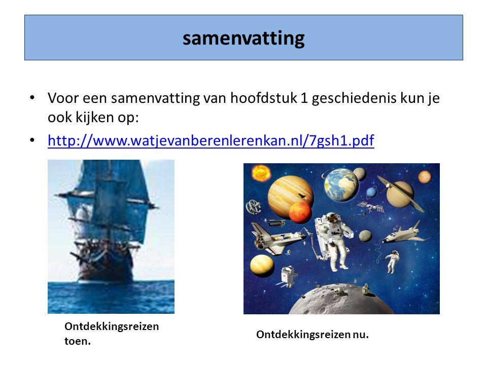 samenvatting Voor een samenvatting van hoofdstuk 1 geschiedenis kun je ook kijken op: http://www.watjevanberenlerenkan.nl/7gsh1.pdf.
