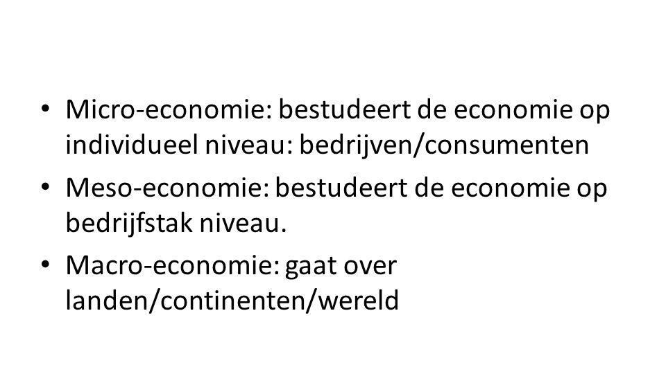 Micro-economie: bestudeert de economie op individueel niveau: bedrijven/consumenten