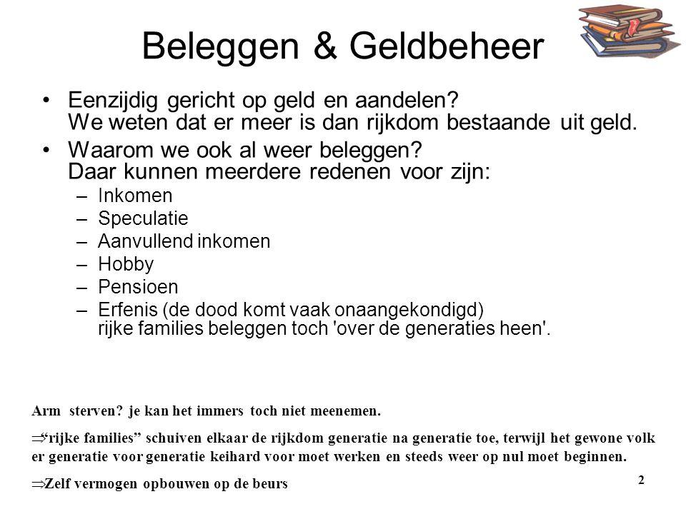 Beleggen & Geldbeheer Eenzijdig gericht op geld en aandelen We weten dat er meer is dan rijkdom bestaande uit geld.