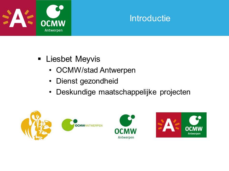 Introductie Liesbet Meyvis OCMW/stad Antwerpen Dienst gezondheid
