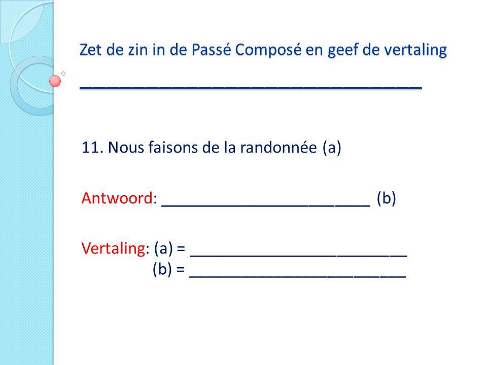Zet de zin in de Passé Composé en geef de vertaling __________________________
