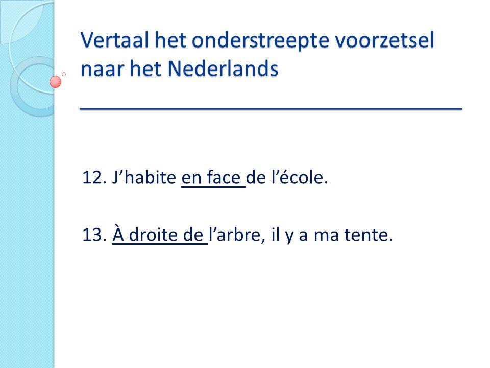 Vertaal het onderstreepte voorzetsel naar het Nederlands _____________________________