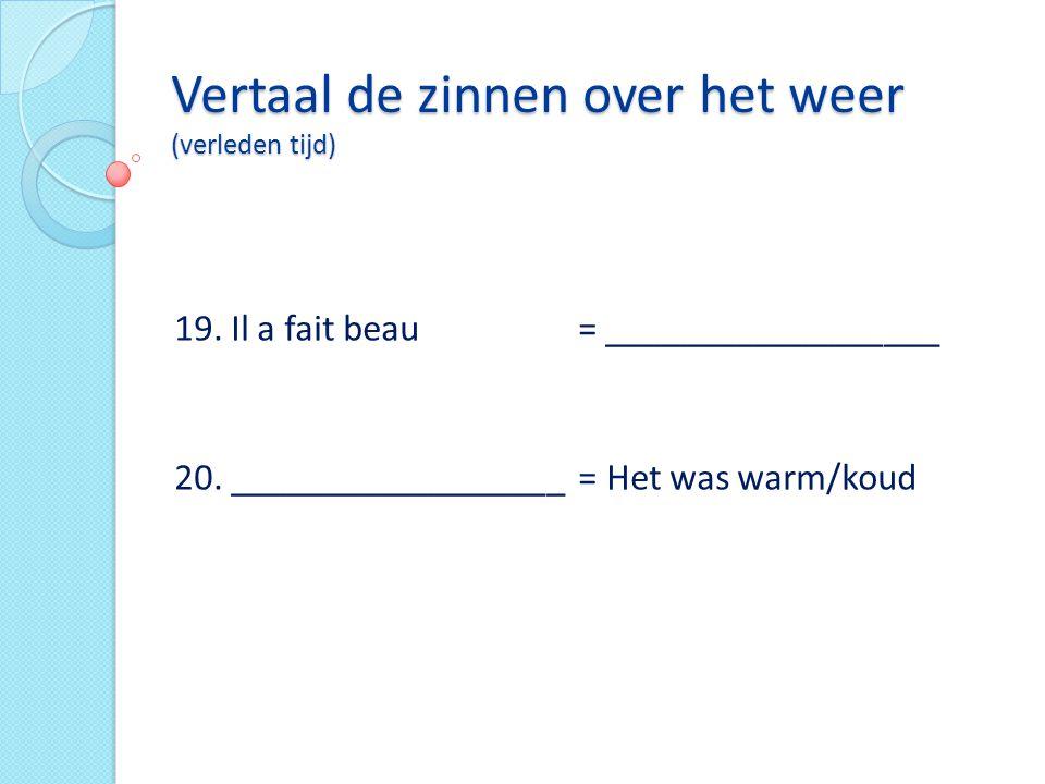 Vertaal de zinnen over het weer (verleden tijd)