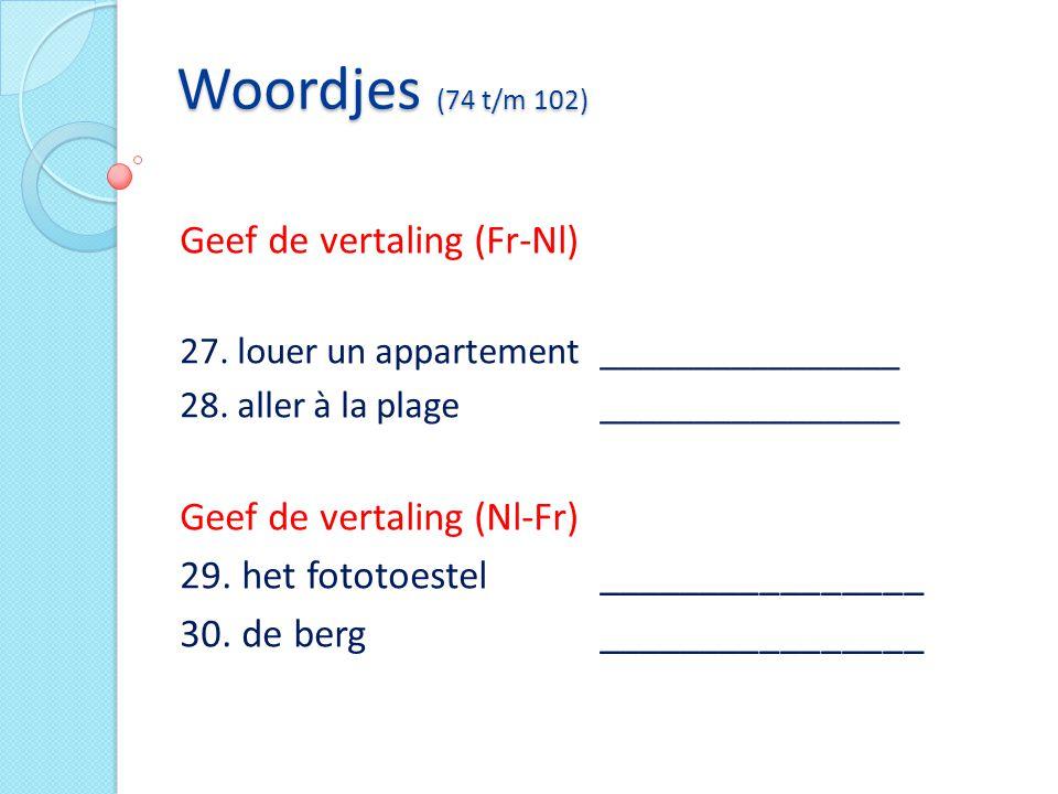 Woordjes (74 t/m 102) Geef de vertaling (Fr-Nl)