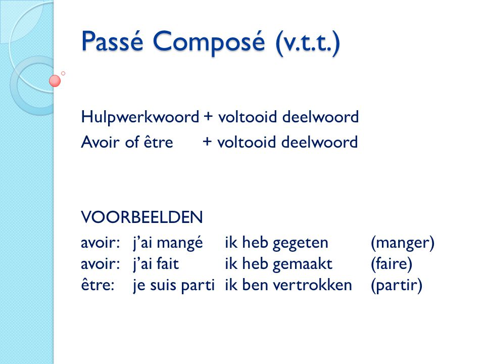 Passé Composé (v.t.t.) Hulpwerkwoord + voltooid deelwoord