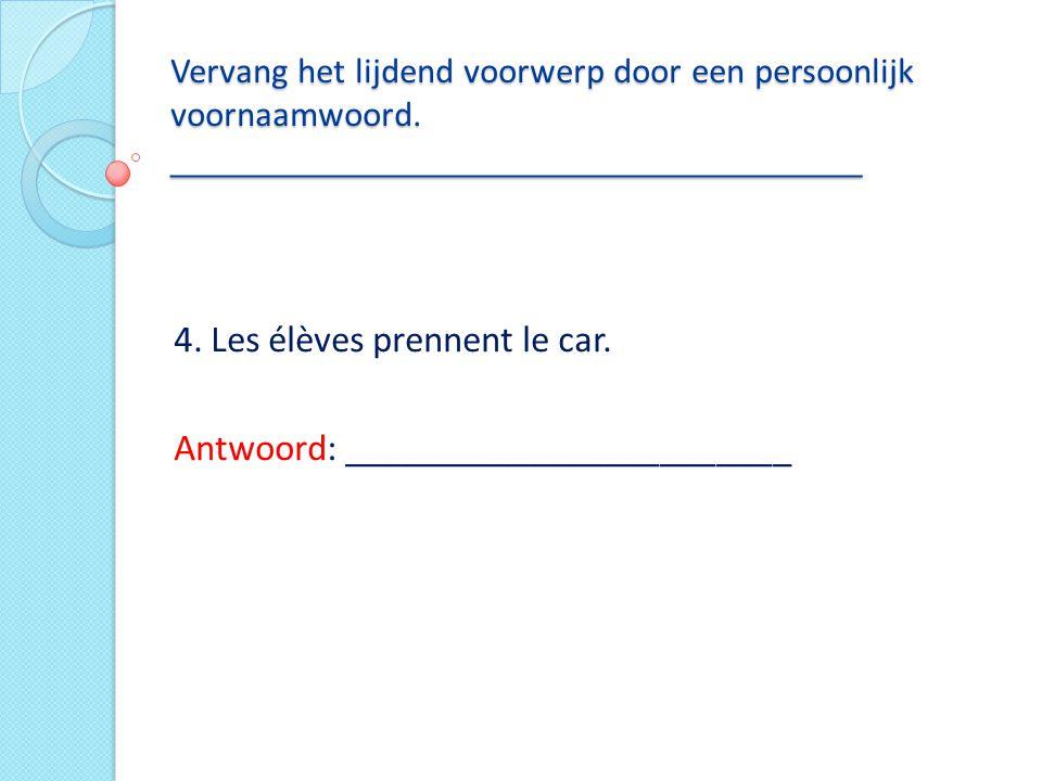 4. Les élèves prennent le car. Antwoord: ________________________