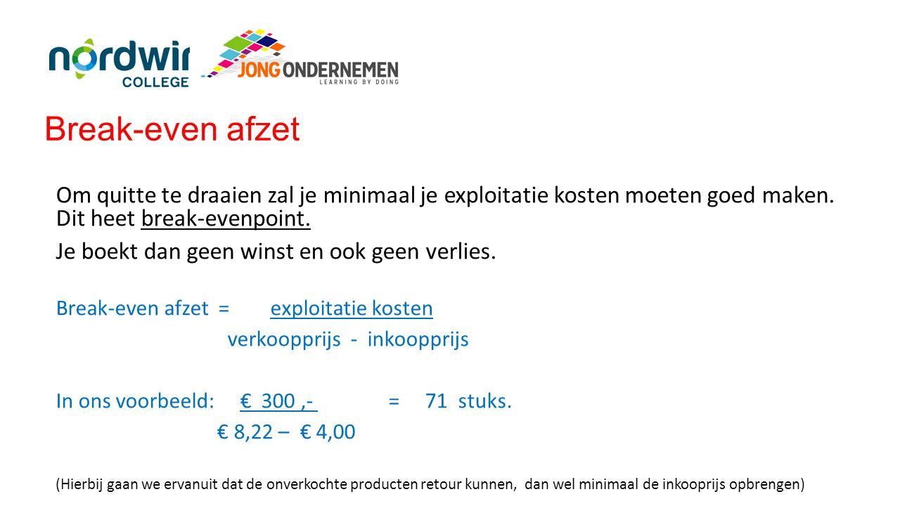 Break-even afzet Om quitte te draaien zal je minimaal je exploitatie kosten moeten goed maken. Dit heet break-evenpoint.