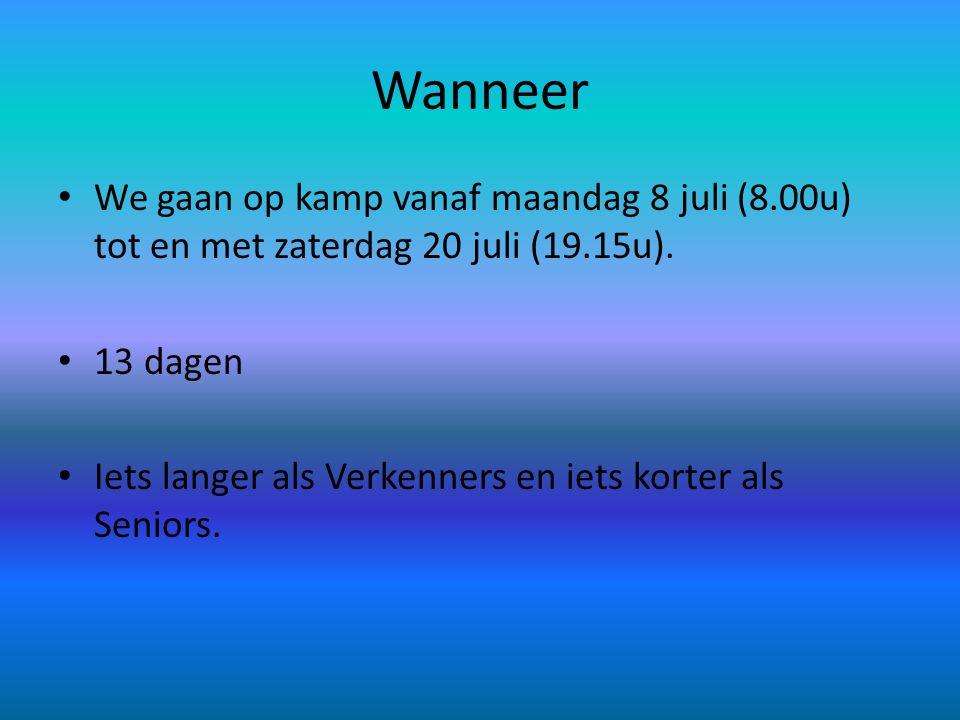 Wanneer We gaan op kamp vanaf maandag 8 juli (8.00u) tot en met zaterdag 20 juli (19.15u). 13 dagen.
