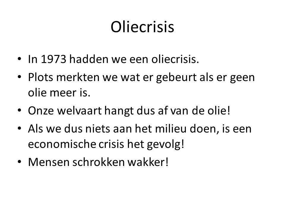 Oliecrisis In 1973 hadden we een oliecrisis.