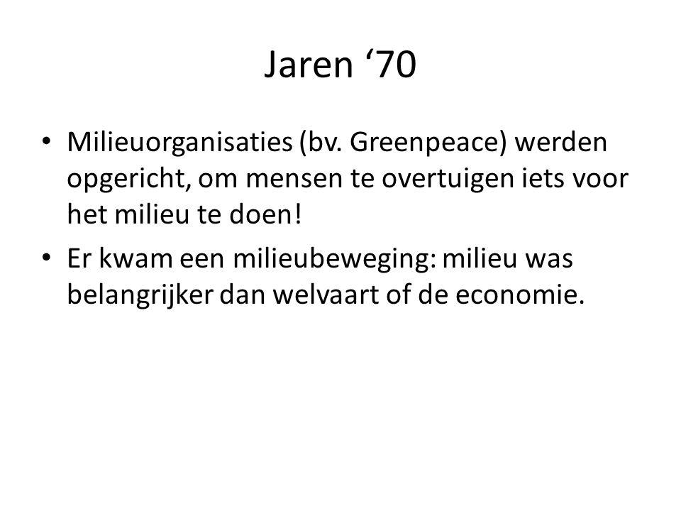 Jaren '70 Milieuorganisaties (bv. Greenpeace) werden opgericht, om mensen te overtuigen iets voor het milieu te doen!