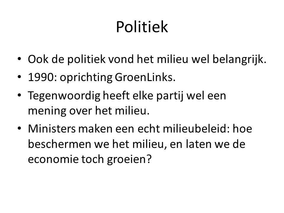 Politiek Ook de politiek vond het milieu wel belangrijk.