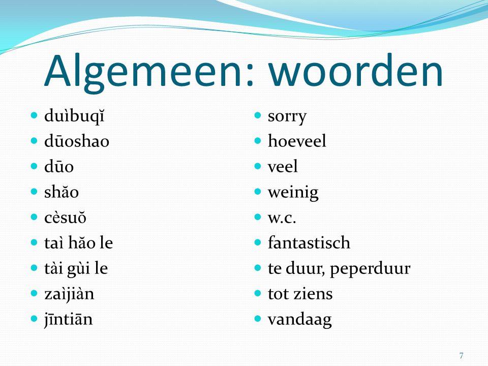 Algemeen: woorden duìbuqĭ dūoshao dūo shăo cèsuŏ taì hăo le tài gùi le