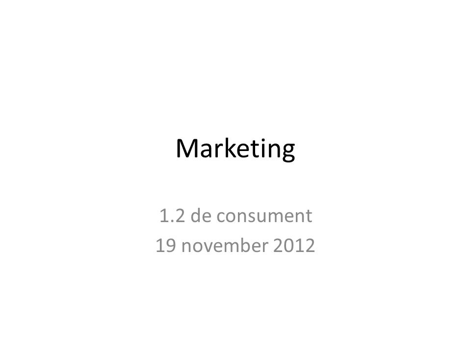 Marketing 1.2 de consument 19 november 2012