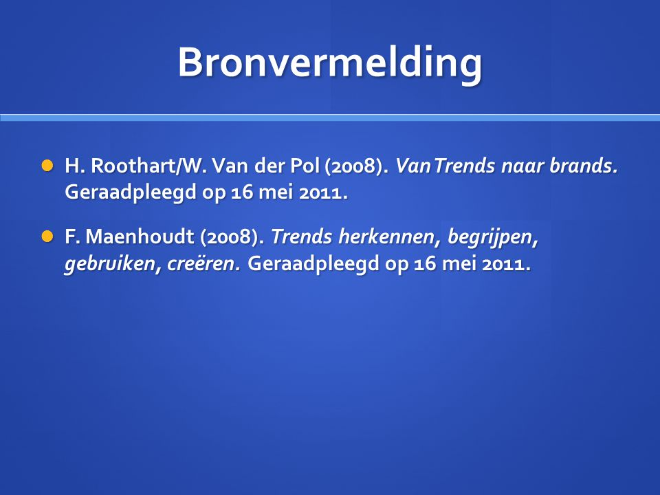 Bronvermelding H. Roothart/W. Van der Pol (2008). Van Trends naar brands. Geraadpleegd op 16 mei 2011.