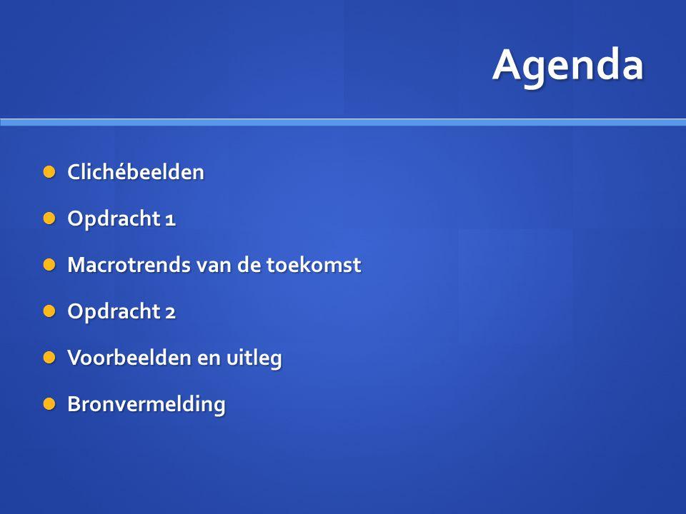 Agenda Clichébeelden Opdracht 1 Macrotrends van de toekomst Opdracht 2