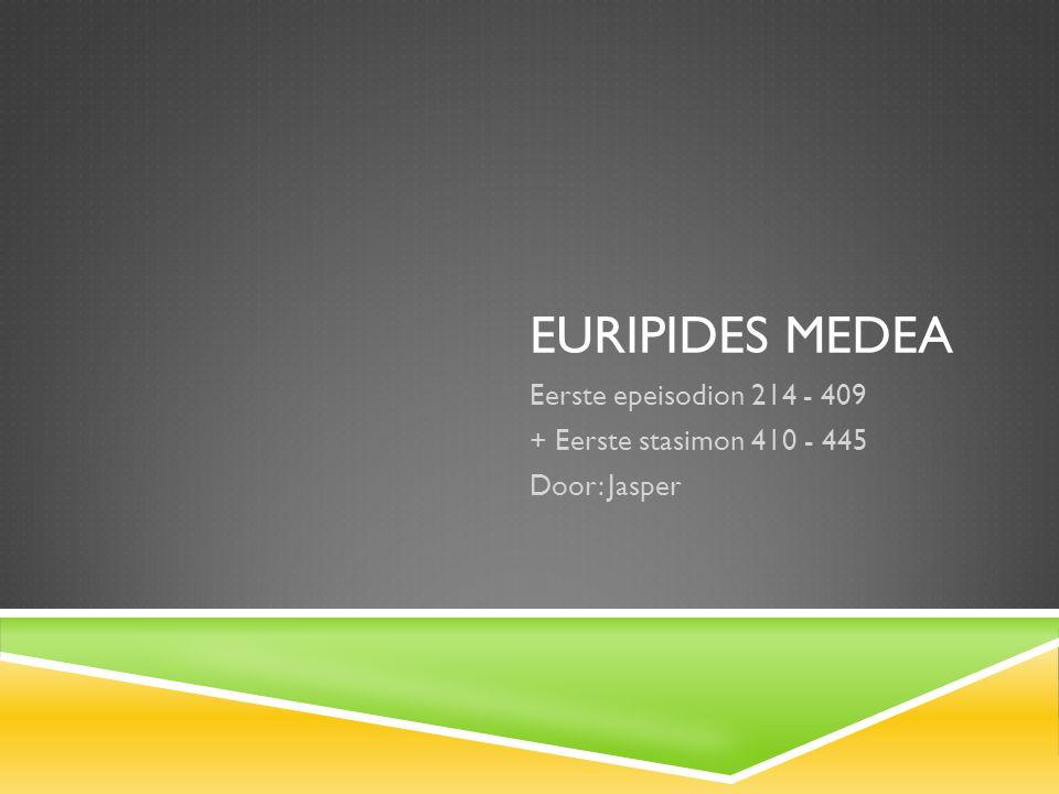 Eerste epeisodion 214 - 409 + Eerste stasimon 410 - 445 Door: Jasper