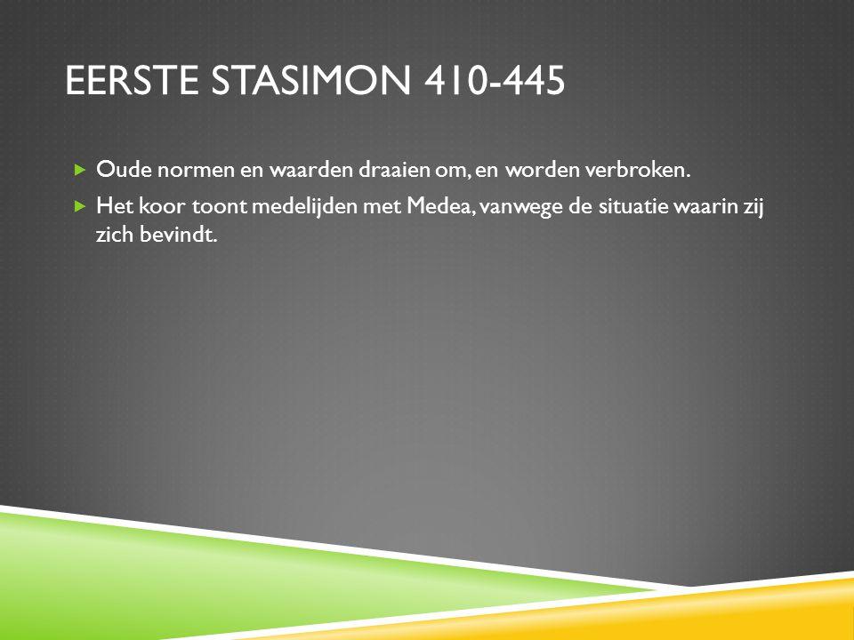Eerste stasimon 410-445 Oude normen en waarden draaien om, en worden verbroken.