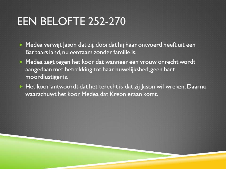 Een belofte 252-270 Medea verwijt Jason dat zij, doordat hij haar ontvoerd heeft uit een Barbaars land, nu eenzaam zonder familie is.