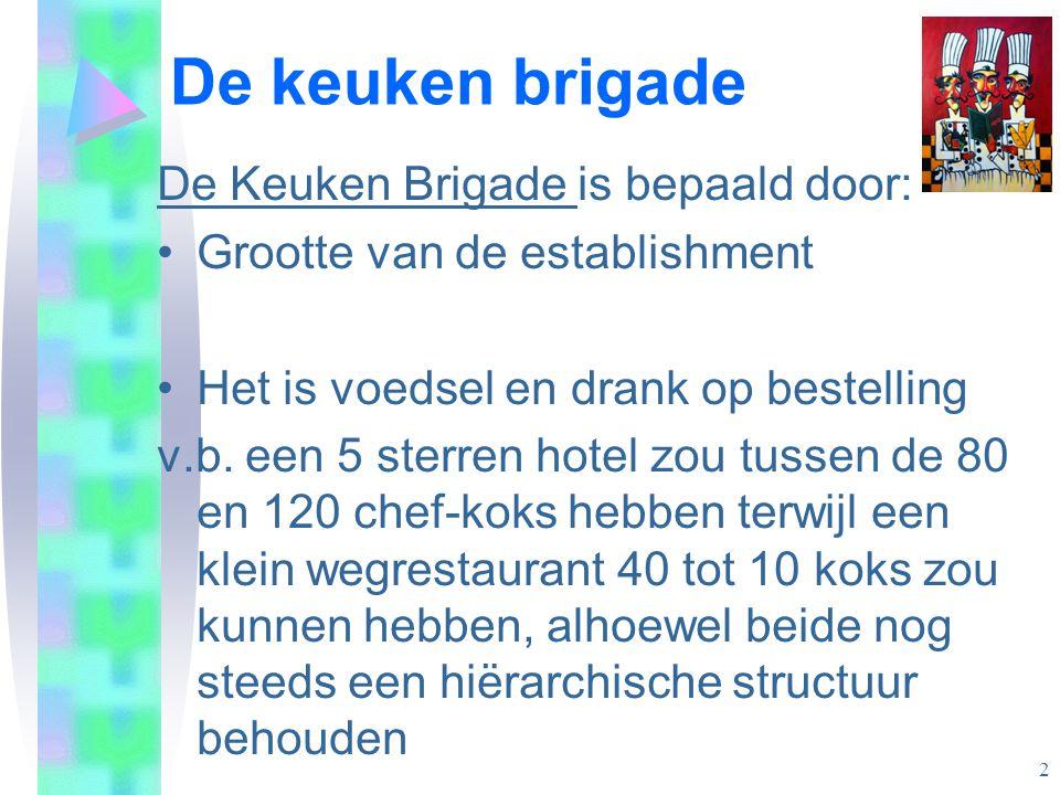 De keuken brigade De Keuken Brigade is bepaald door: