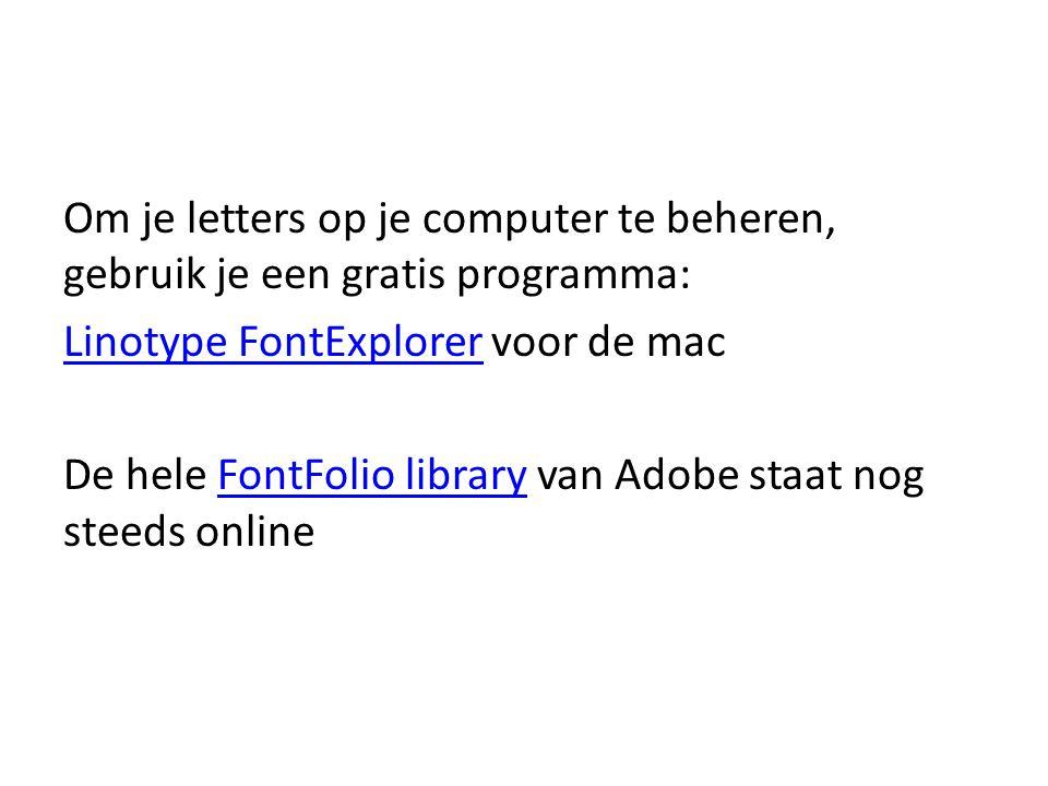 Om je letters op je computer te beheren, gebruik je een gratis programma: Linotype FontExplorer voor de mac De hele FontFolio library van Adobe staat nog steeds online
