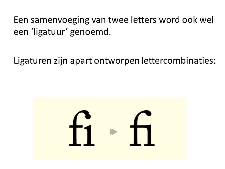 Een samenvoeging van twee letters word ook wel een 'ligatuur' genoemd