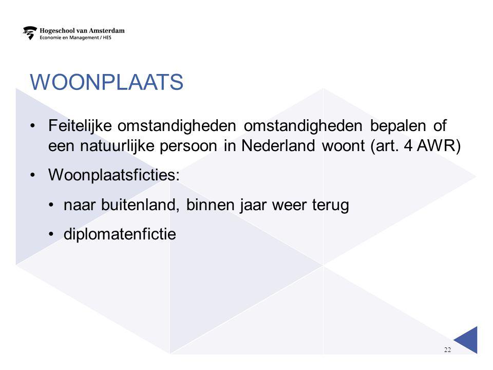 Woonplaats Feitelijke omstandigheden omstandigheden bepalen of een natuurlijke persoon in Nederland woont (art. 4 AWR)