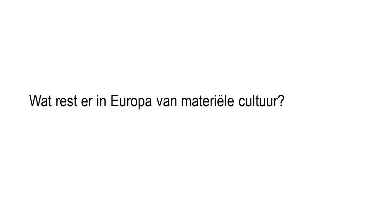 Wat rest er in Europa van materiële cultuur