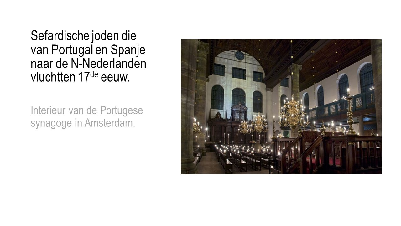 Sefardische joden die van Portugal en Spanje naar de N-Nederlanden vluchtten 17de eeuw.