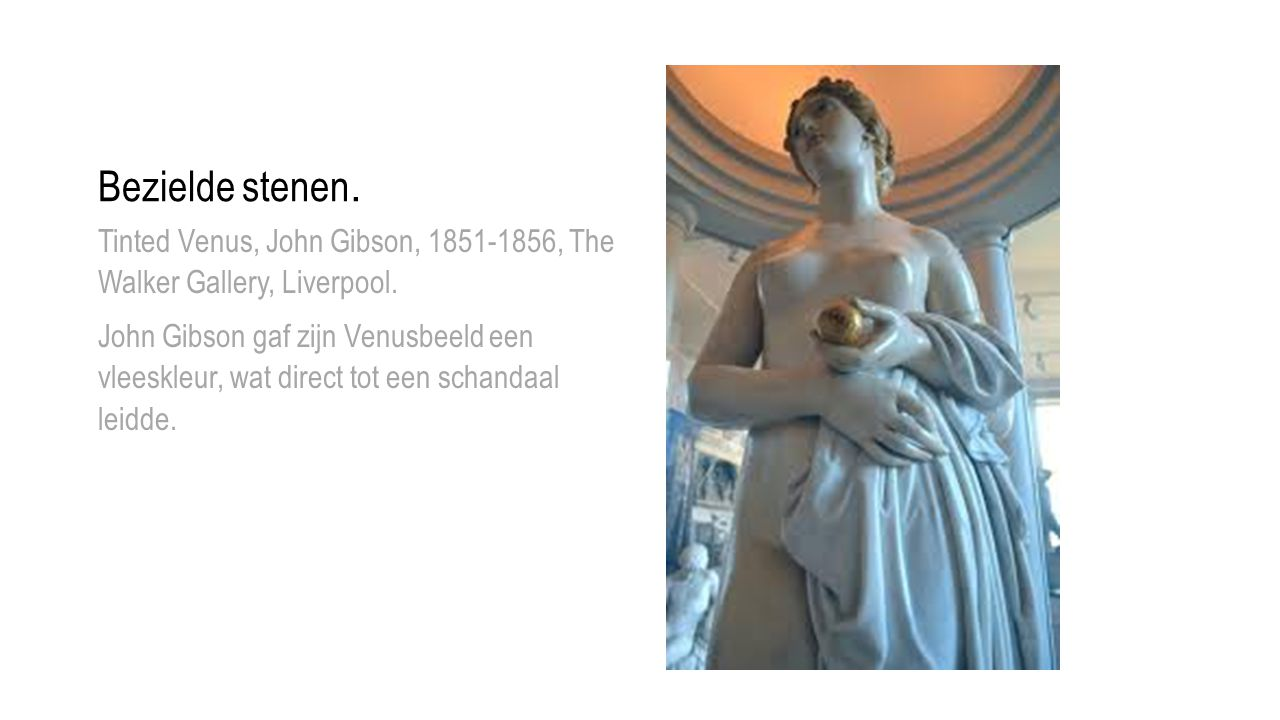 Bezielde stenen. Tinted Venus, John Gibson, , The Walker Gallery, Liverpool.