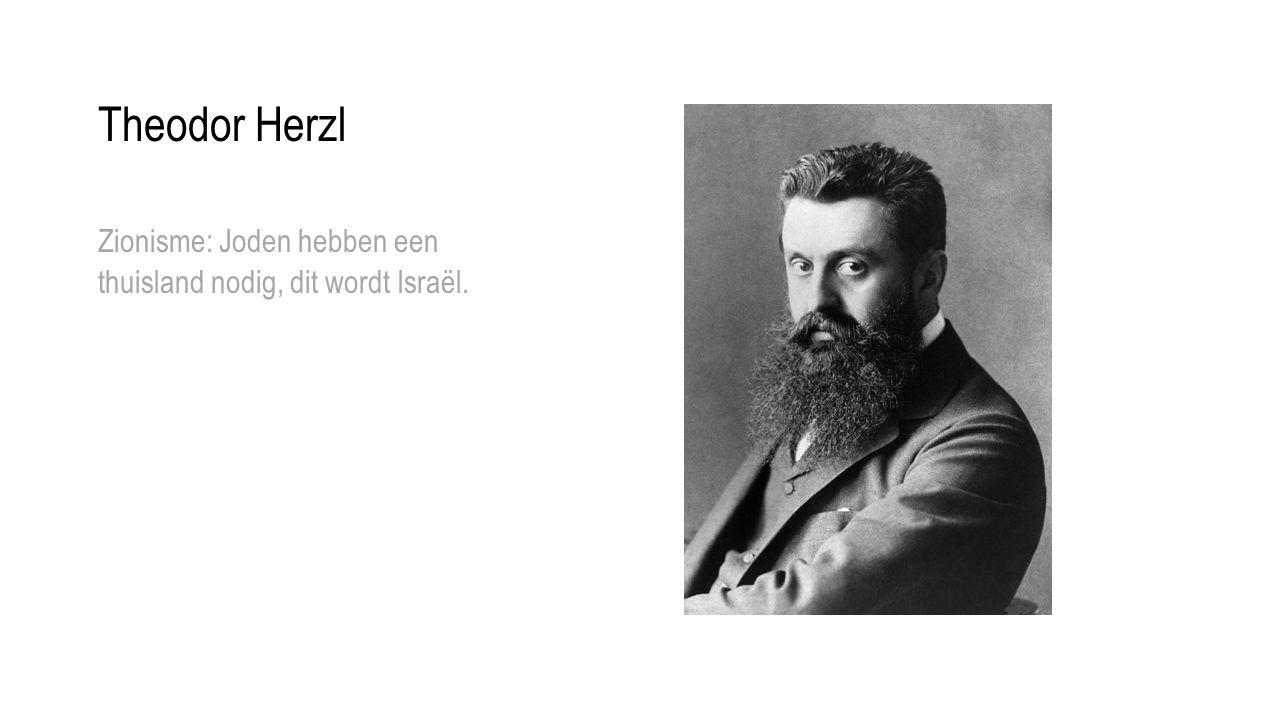 Theodor Herzl Zionisme: Joden hebben een thuisland nodig, dit wordt Israël.