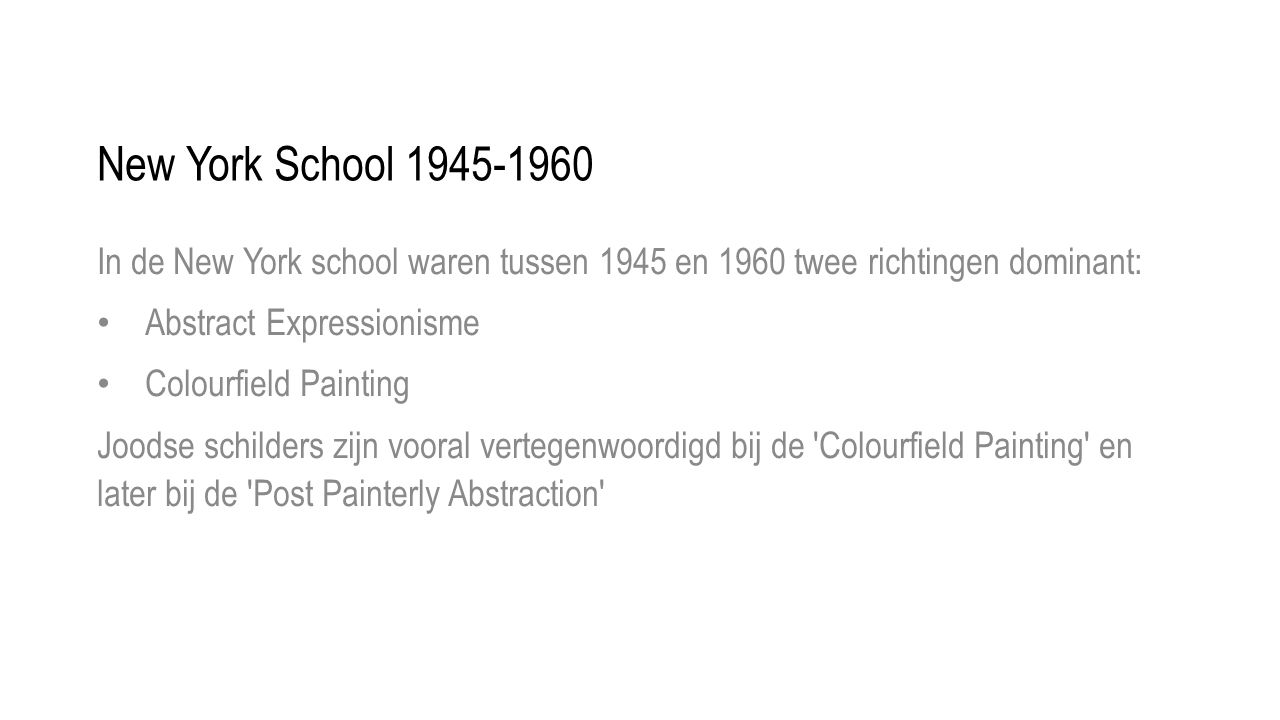 New York School 1945-1960 In de New York school waren tussen 1945 en 1960 twee richtingen dominant: