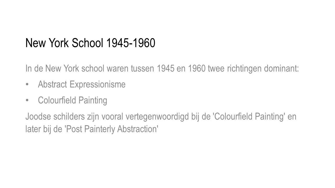 New York School 1945-1960 In de New York school waren tussen 1945 en 1960 twee richtingen dominant: