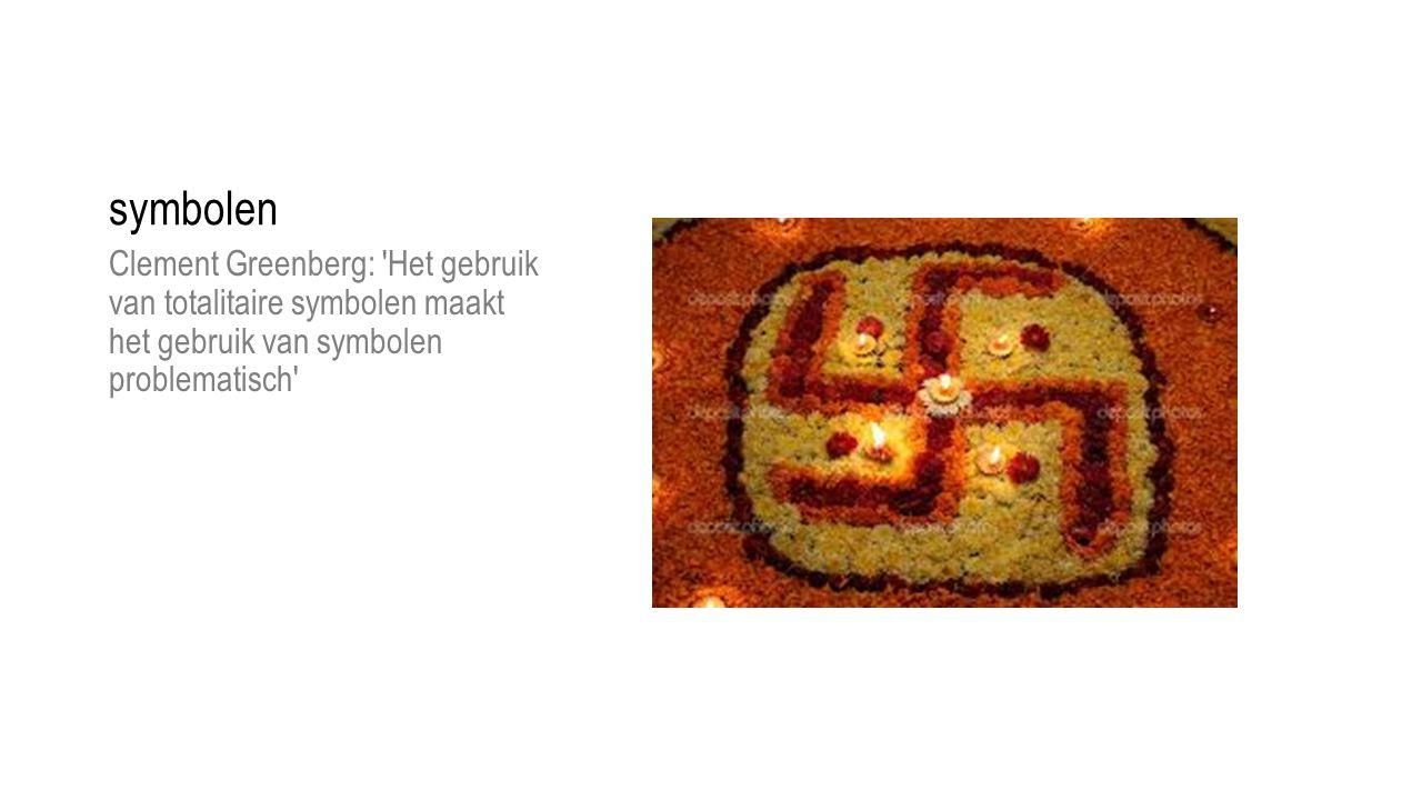 symbolen Clement Greenberg: Het gebruik van totalitaire symbolen maakt het gebruik van symbolen problematisch