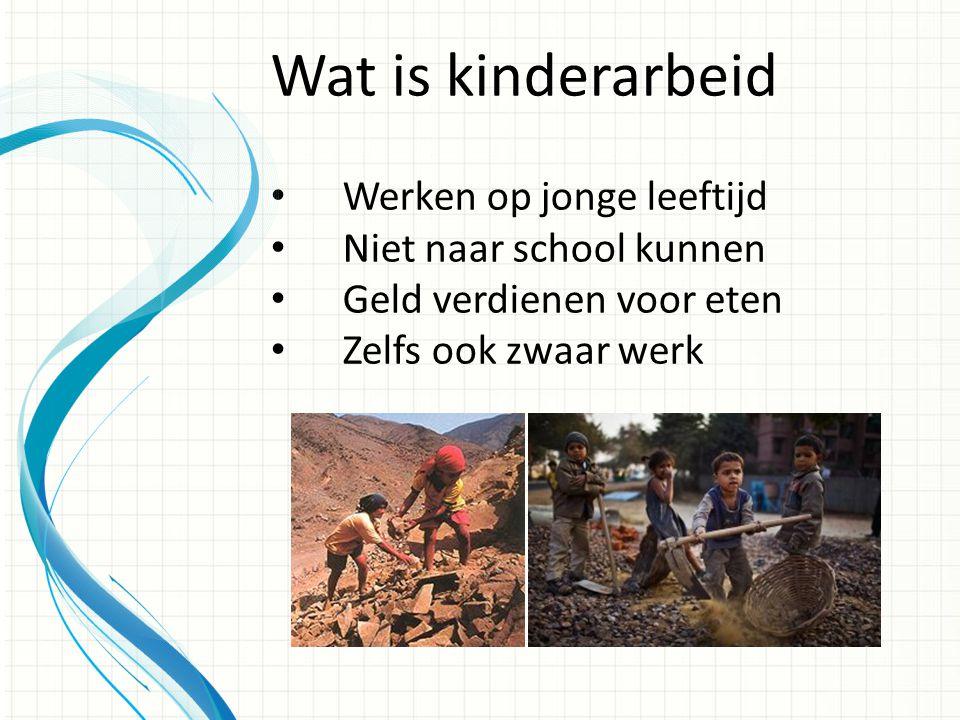 Wat is kinderarbeid Werken op jonge leeftijd Niet naar school kunnen
