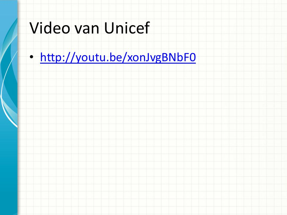 Video van Unicef http://youtu.be/xonJvgBNbF0
