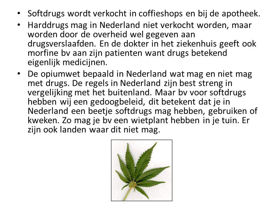 Softdrugs wordt verkocht in coffieshops en bij de apotheek.
