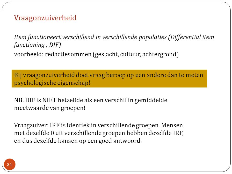 Vraagonzuiverheid Item functioneert verschillend in verschillende populaties (Differential item functioning , DIF)