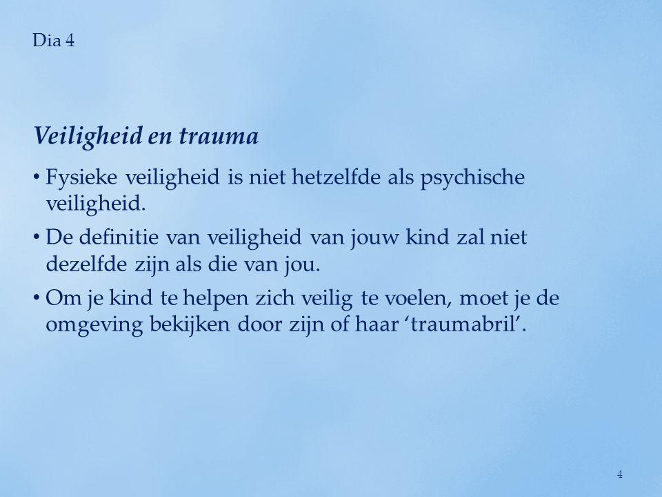 Dia 4 Veiligheid en trauma. Fysieke veiligheid is niet hetzelfde als psychische veiligheid.
