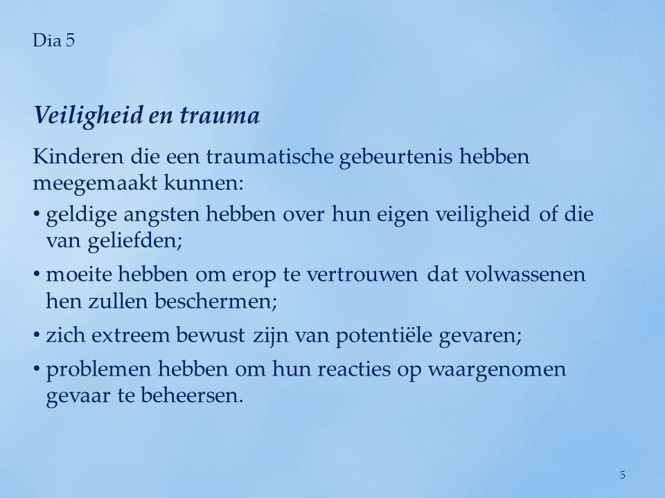 Dia 5 Veiligheid en trauma. Kinderen die een traumatische gebeurtenis hebben meegemaakt kunnen: